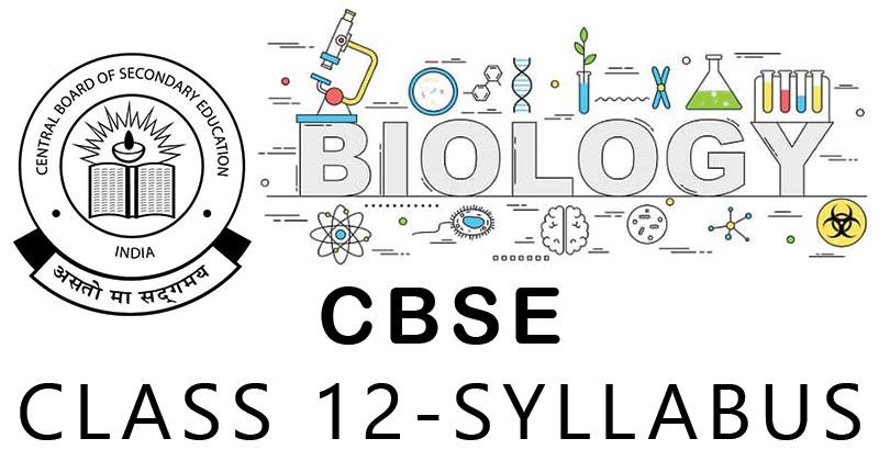 CBSE Class 12 Biology Syllabus (2019-2020)