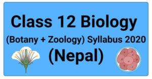 Class 12 Biology (Botany + Zoology) Syllabus 2020 (Nepal)