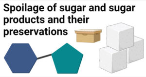 Spoilage of sugar and sugar products and their preservations